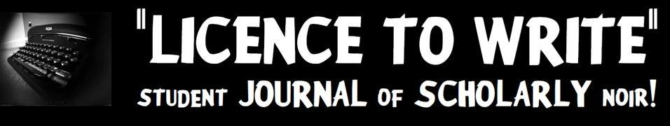 Licence to Write: Student Journal of Scholarly Noir