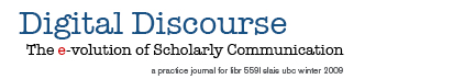 Digital Discourse: The e-volution of Scholarly Communication, a practice journal for libr 559l slais ubc winter 2009
